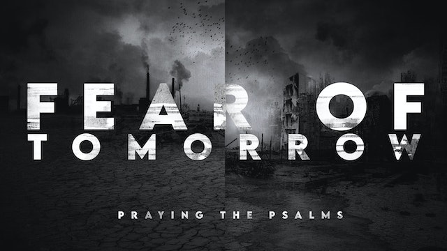 Fear of Tomorrow - Praying the Psalms | Founded in Truth Ministries