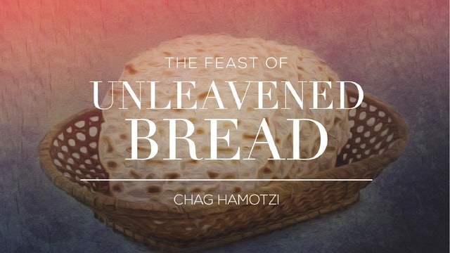 The Feasts | Unleavened Bread