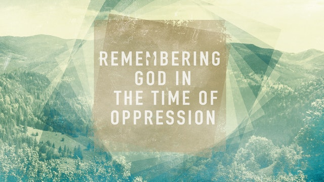 Remembering God in the Times of Oppresion