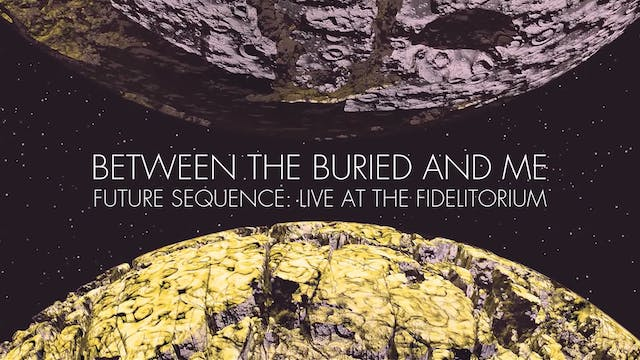 """Between the Buried and Me """"Future Sequence: Live at the Fidelitorium"""""""