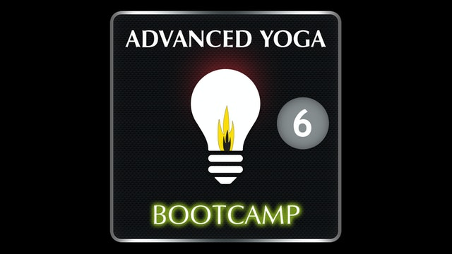 ADVANCED YOGA BOOTCAMP 6
