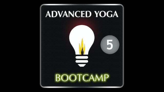 ADVANCED YOGA BOOTCAMP 5