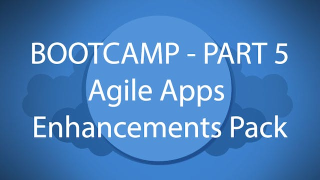 Salesforce Bootcamp Part 5 - Agile Apps Enhancements Pack