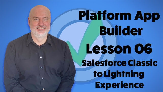 Lesson 06 - Switching from Salesforce Classic to Lightning Experience