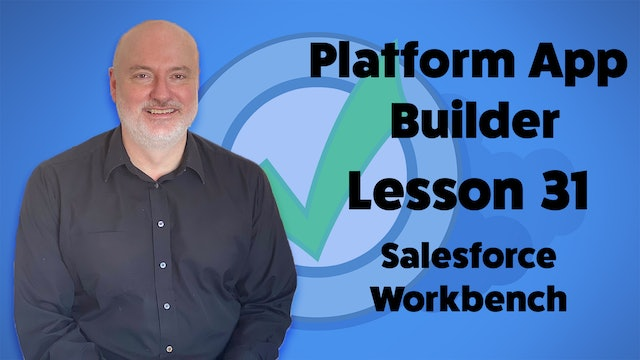 Lesson 31 - Identifying Salesforce IDs via URLs and the Salesforce Workbench