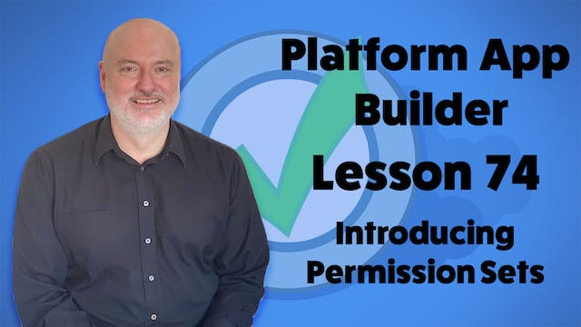 Lesson 74 - Introducing Permission Sets