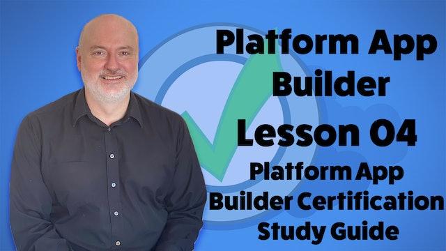 Lesson 04 - The Platform App Builder Exam Guide