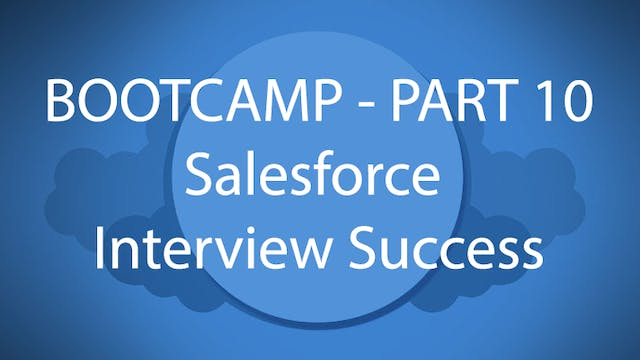 Salesforce Bootcamp Part 10 - Salesforce Interview Success