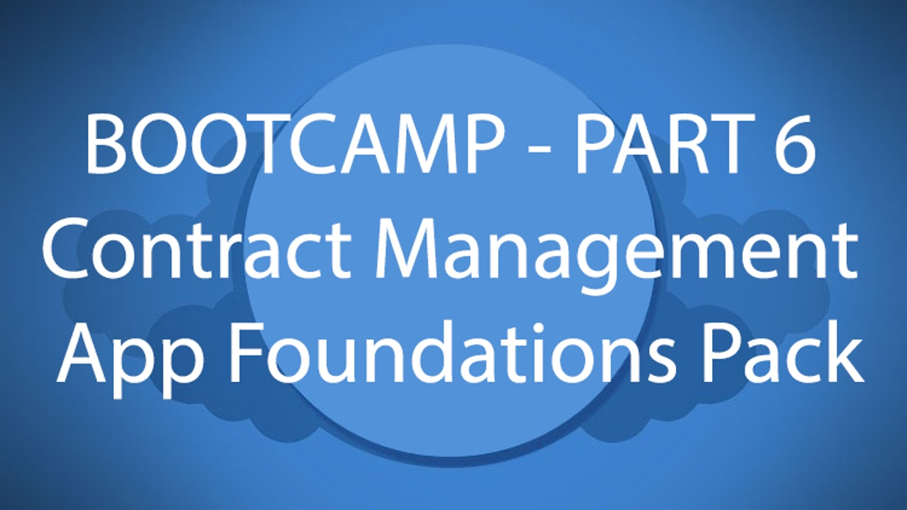 Salesforce Bootcamp Part 6 - Contract Management App Foundations Pack