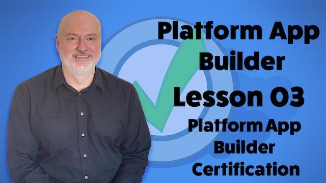 Lesson 03 - About the Platform App Builder Certification – Formerly Dev 401