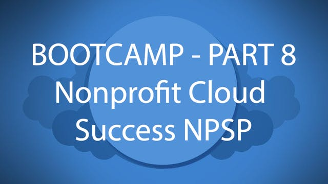 Salesforce Bootcamp Part 8 - Nonprofit Cloud Success NPSP