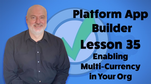 Lesson 35 - Enabling Multi-Currency in Your Org