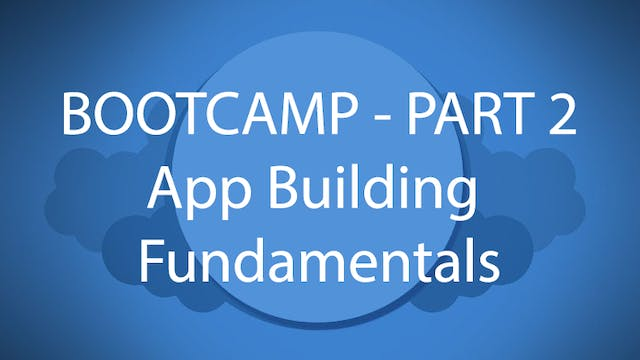 Salesforce Bootcamp Part 2 - App Building Fundamentals
