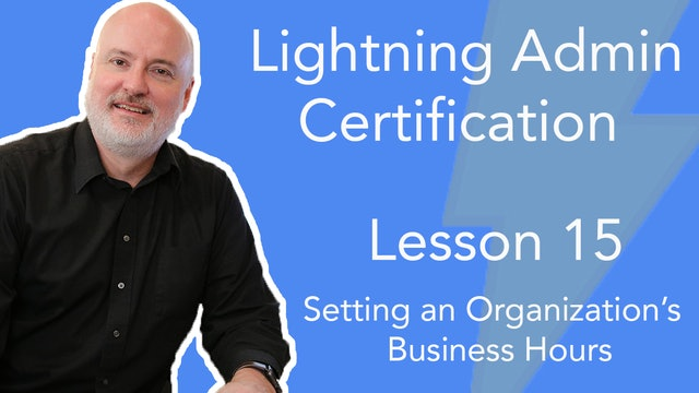 Lesson 15 - Setting an Organization's Business Hours