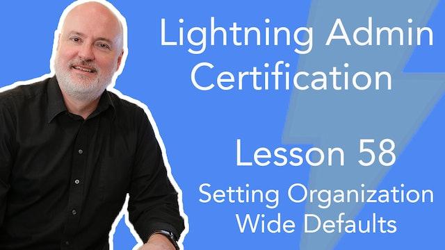 Lesson 58 - Setting Organization Wide Defaults