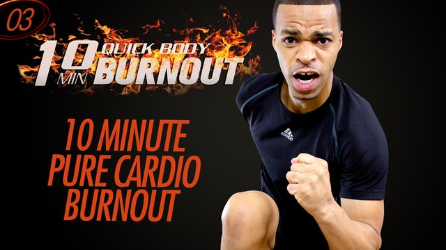 003 - 10 Minute Quick Pure Cardio Extreme Fat Burning Workout Finisher