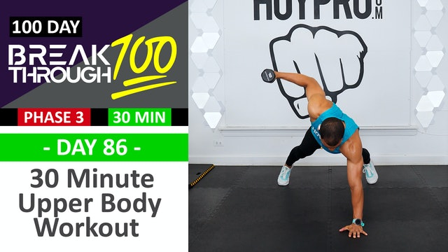 #86 - 30 Minute Advanced Upper Body Workout - Breakthrough100