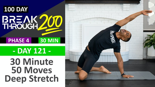 #121 - 30 Minute 50 Moves Deep Yoga & Stretching Workout - Breakthrough200