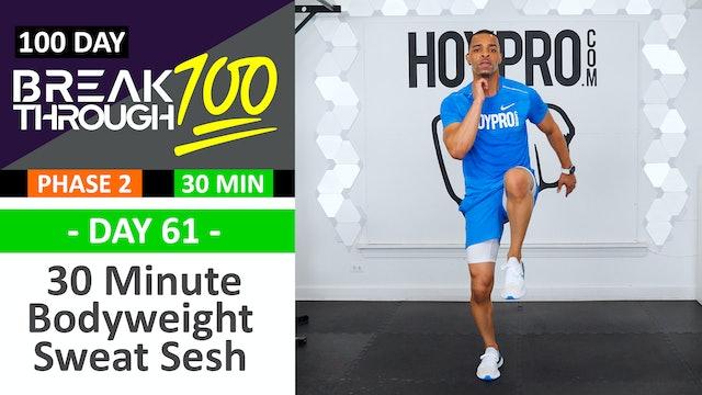 #61 - 30 Minute Bodyweight SWEAT SESH Workout - Breakthrough100