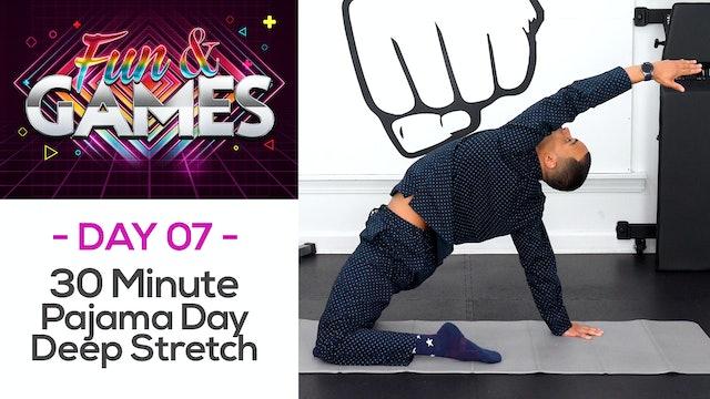 30 Minute Pajama Day Deep Stretch - Fun & Games #07