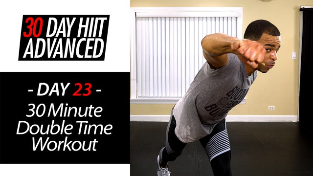 30 Minute Double Time Brutal Fat Burning Workout - Advanced #23