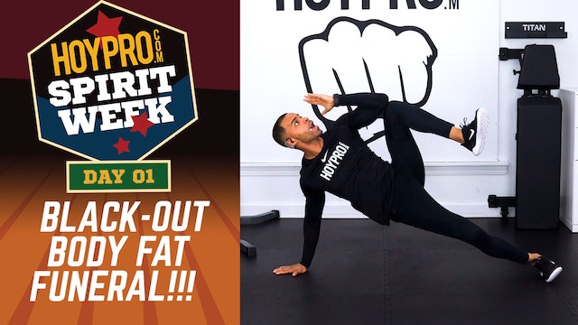 Day 01 - Black-Out Day - 30 Minute Body Fat Funeral - Spirit Week #01