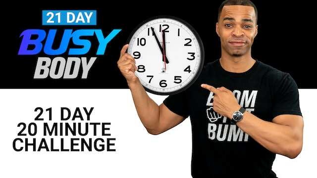 21 Day Busy Body Challenge - 20 Minutes Per Day