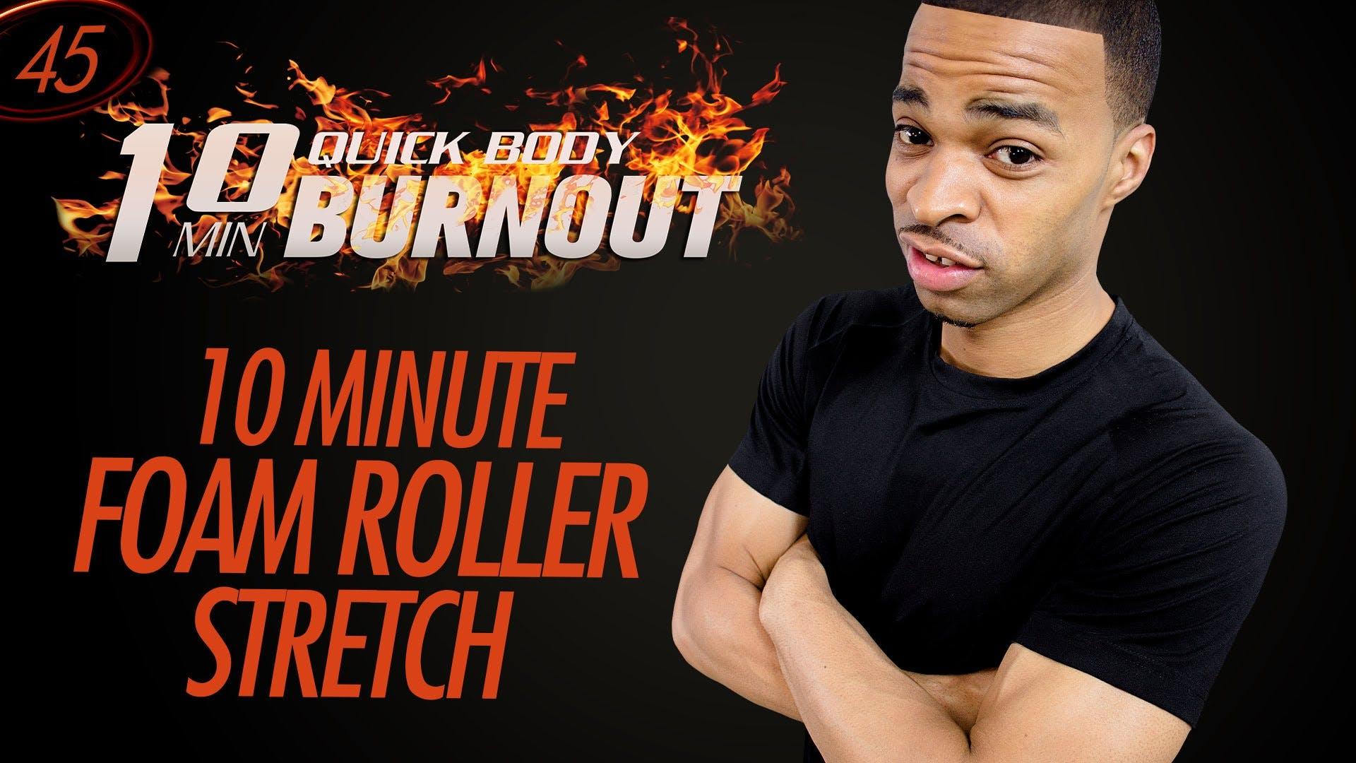 045 - 10 Minute Full Body Foam Roller Stretch Routine