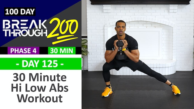 #125 - 30 Minute Hi Low Abs Full Body Workout - Breakthrough200