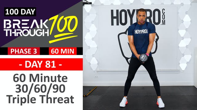 #81 - 60 Minute 30/60/90 Triple Threat Full Body Workout - Breakthrough100