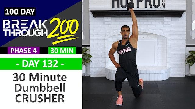#132 - 30 Minute Full Body Dumbbell CRUSHER - Breakthrough200