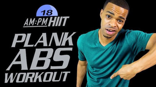 18PM - 30 Minute Plank It Till You Make It Abs Workout - AM/PM HIIT