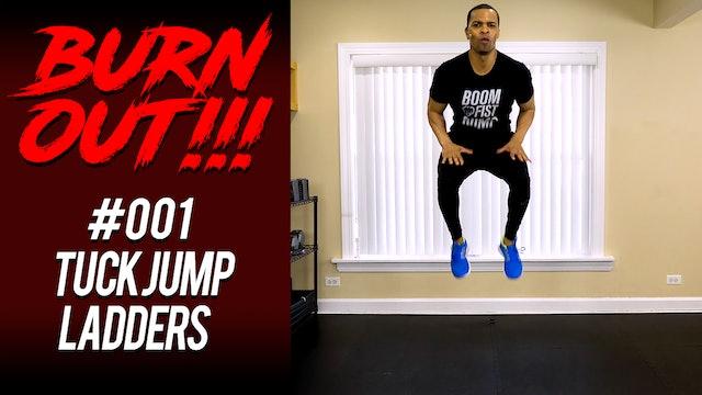 Burnout #001 - Ladder Tuck Jumps