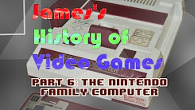 James's History of Video Games - Part 6 - The Nintendo Family Computer