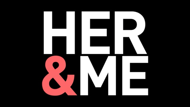 Her & Me