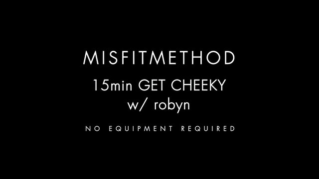 MISFITMETHOD - Get Cheeky w/ Robyn-15 mins