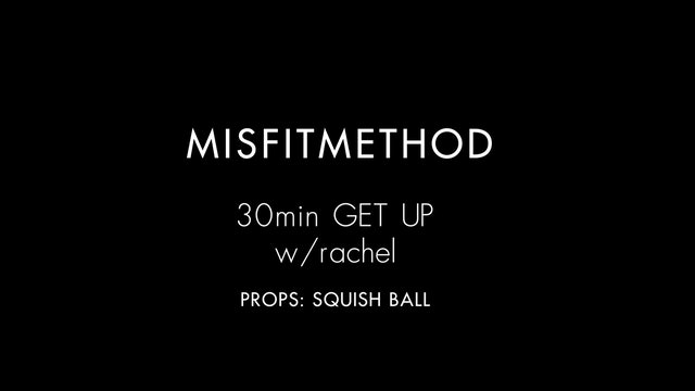 MISFITMETHOD - Get Up w/ Rachel - 30 minutes