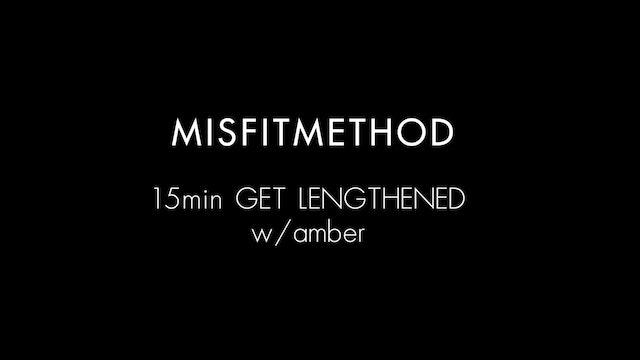MISFITMETHOD - Get Lengthened w/ Amber - 15 minutes