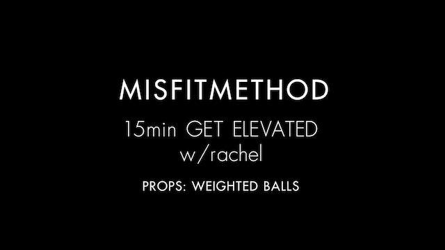 MISFITMETHOD - Get Elevated  w/ Rachel - 15 mins