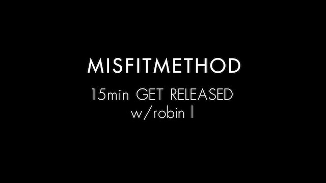 MISFITMETHOD - Get Released w/ Robin - 15 minutes