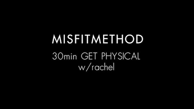 MISFITMETHOD - Get Physical w/ Rachel - 30 mins