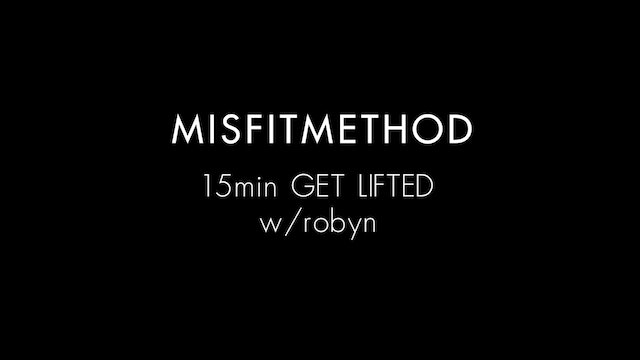 MISFITMETHOD - Get Lifted w/ Robyn -15 mins