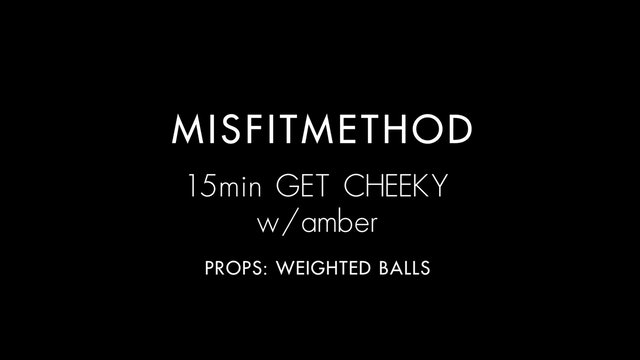MISFITMETHOD - Get Cheeky w/ amber -15 mins