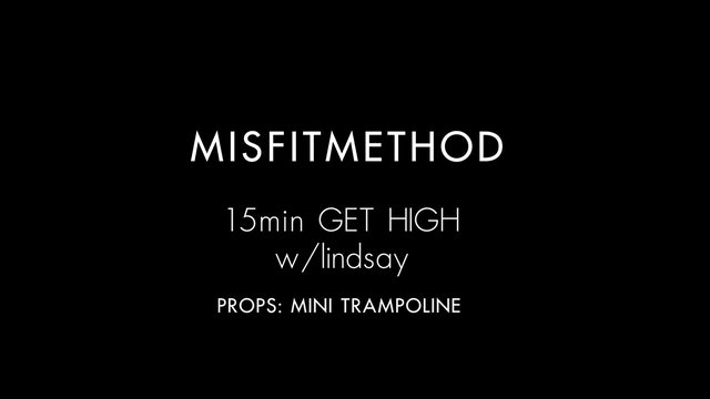 MISFITMETHOD - Get High w/ Lindsay - 15 mins