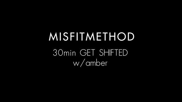 MISFITMETHOD - Get Shifted w/ Amber- 30 mins