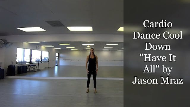 """""""Have It All""""-Cardio Dance Cool Down"""