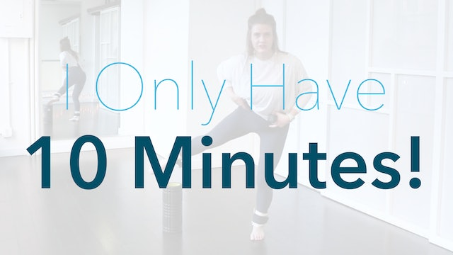 I only have 10 minutes!