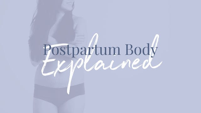 WEEK 3 -The postpartum body explained