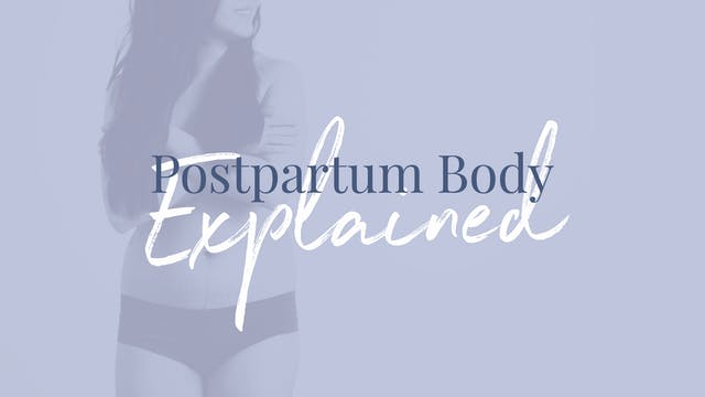 WEEK 6 - The postpartum body explained