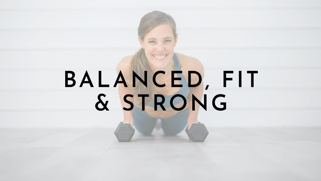Balanced, Fit & Strong: Watch First